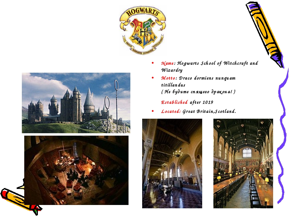 Name: Hogwarts School of Witchcraft and Wizardry Motto: Draco dormiens nunqua...