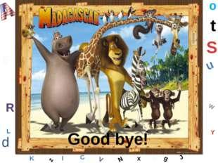 W C S b d E Y g H J K M L F o P Q t u R z l V x N Good bye!