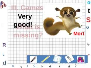 W C S b d E Y g H J K M L F o P Q t u R z l V x N III. Games Bingo! What is m