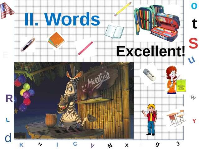 W C S b d E Y g H J K M L F o P Q t u R z l V x N II. Words Excellent!