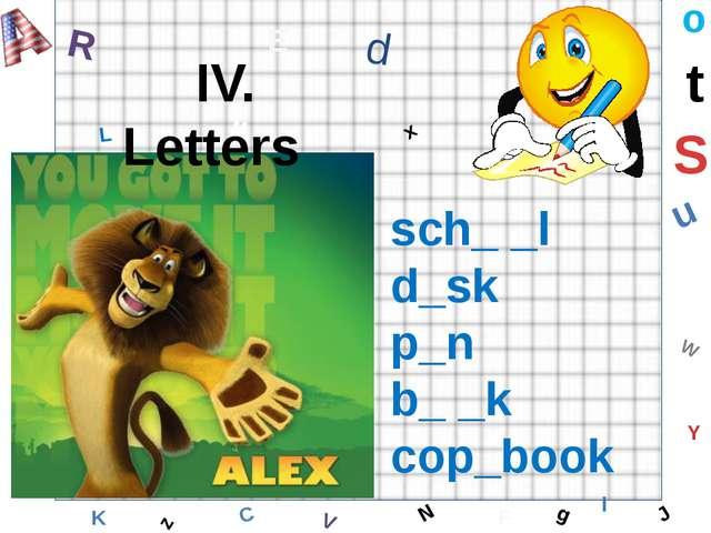 W C S b d E Y g H J K M L F o P Q t u R z l V x N IV. Letters sch_ _l d_sk p_...