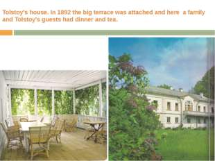 Tolstoy's house. In 1892 the big terrace was attached and here a family and T