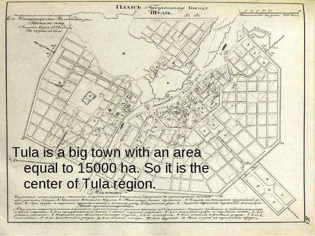 Tula is a big town with an area equal to 15000 ha. So it is the center of Tul...