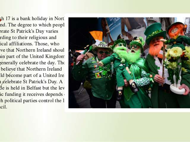 March 17 is a bank holiday in Northern Ireland. The degree to which people ce...