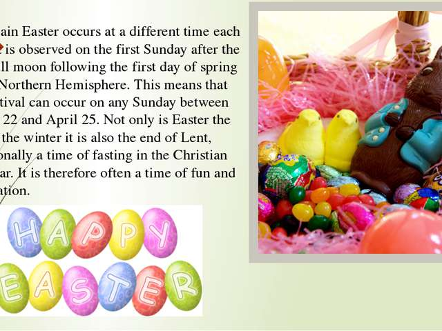 In Britain Easter occurs at a different time each year. It is observed on the...