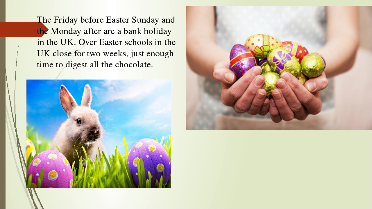 The Friday before Easter Sunday and the Monday after are a bank holiday in th...