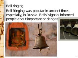 Bell ringing Bell Ringing was popular in ancient times, especially, in Russia