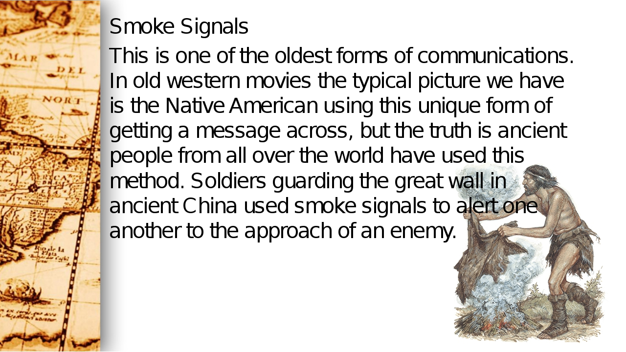 Smoke Signals This is one of the oldest forms of communications. In old weste...