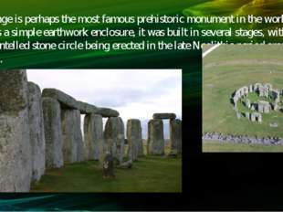 Stonehenge is perhaps the most famous prehistoric monument in the world. Begu