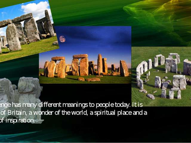 Stonehenge has many different meanings to people today. It is an icon of Brit...