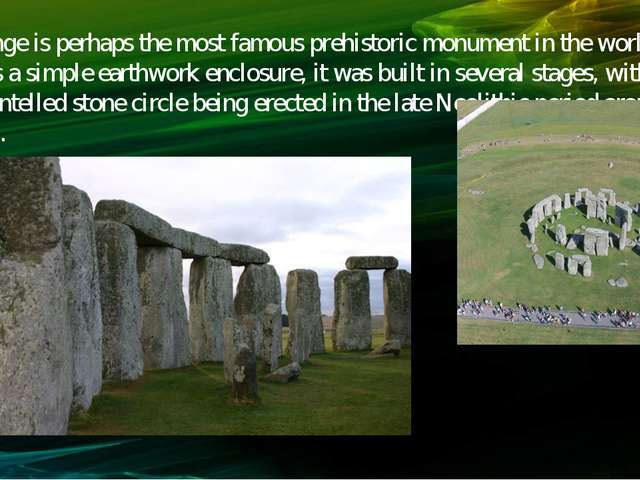 Stonehenge is perhaps the most famous prehistoric monument in the world. Begu...