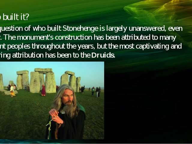 Who built it? The question of who built Stonehenge is largely unanswered, eve...