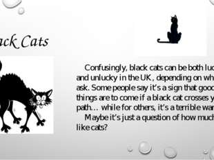 Black Cats Confusingly, black cats can be both lucky and unlucky in the UK, d