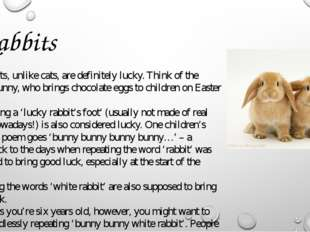 Rabbits Rabbits, unlike cats, are definitely lucky. Think of the Easter bunny