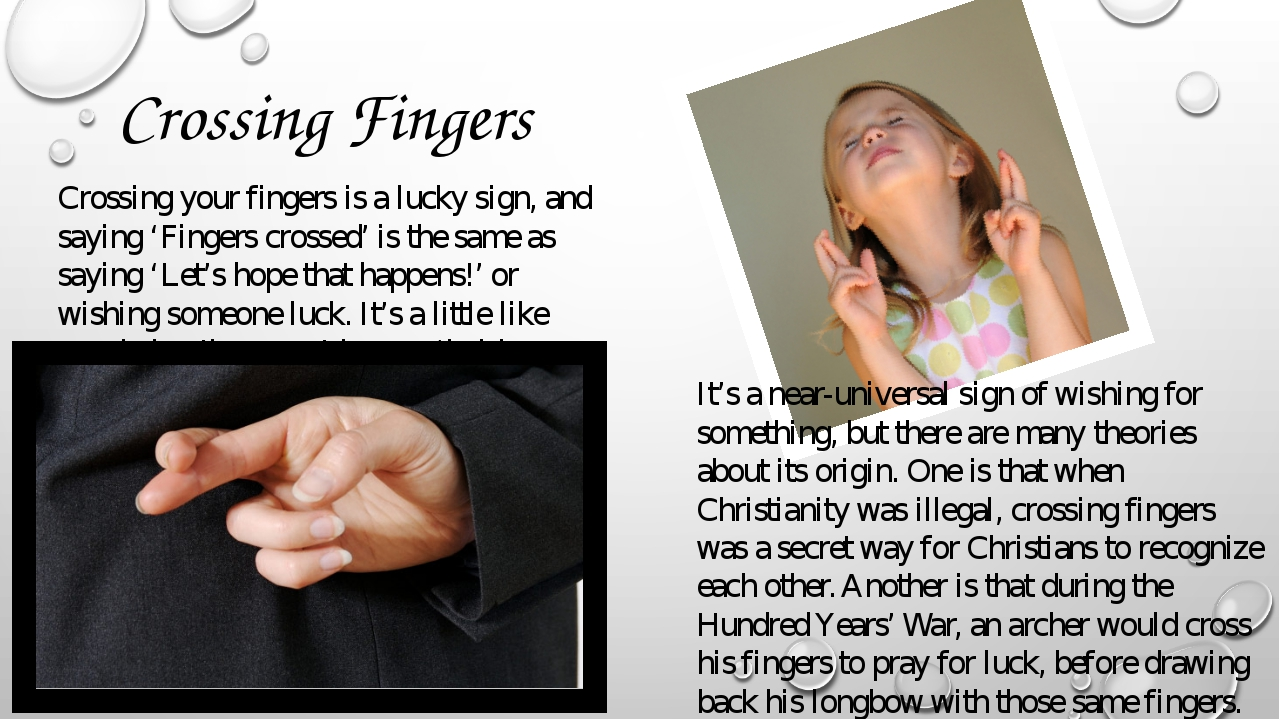 Crossing Fingers Crossing your fingers is a lucky sign, and saying 'Fingers c...