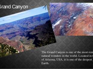 The Grand Canyon The Grand Canyon is one of the most remarkable natural wonde
