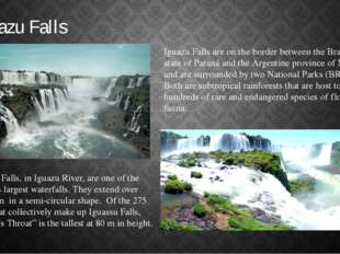 Iguazu Falls are on the border between the Brazilian state of Paraná and the