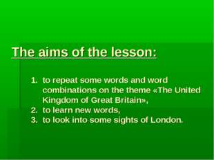 The aims of the lesson: 1. to repeat some words and word combinations on the