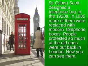 Sir Gilbert Scott designed a telephone box in the 1920s. In 1985 more of the