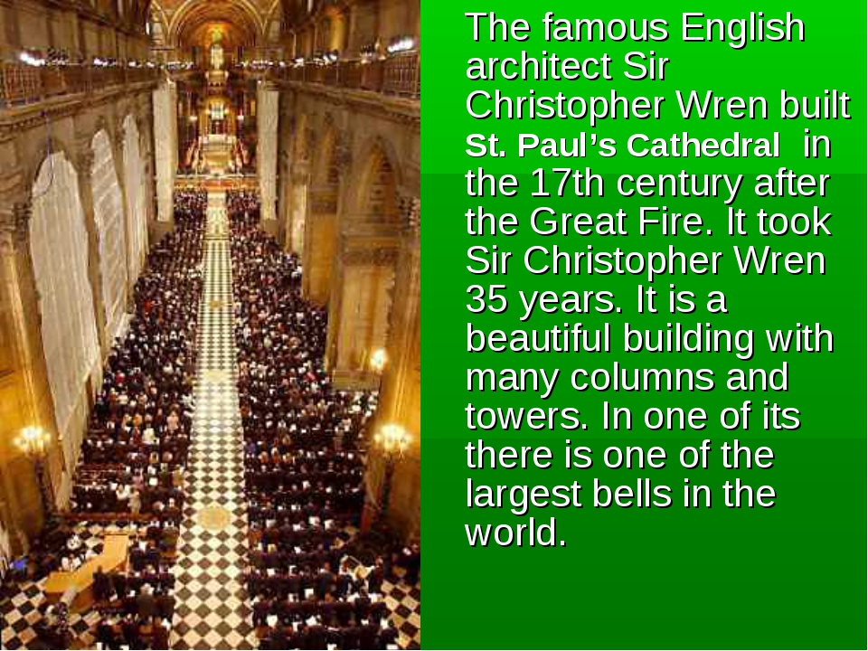 The famous English architect Sir Christopher Wren built St. Paul's Cathedral...