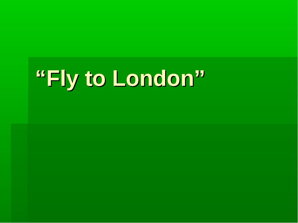 """Fly to London"""