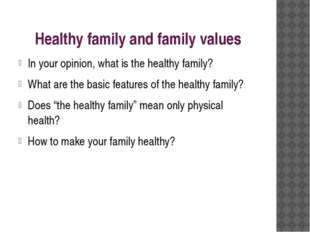 Healthy family and family values In your opinion, what is the healthy family?