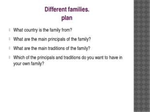Different families. plan What country is the family from? What are the main p