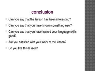 conclusion Can you say that the lesson has been interesting? Can you say that