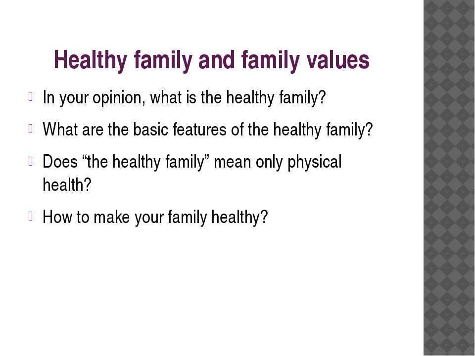 Healthy family and family values In your opinion, what is the healthy family?...