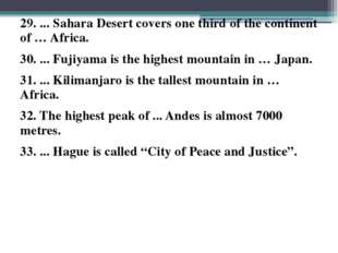 29. ... Sahara Desert covers one third of the continent of … Africa. 30. ...