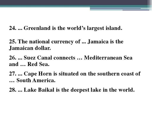 24. ... Greenland is the world's largest island. 25. The national currency of...