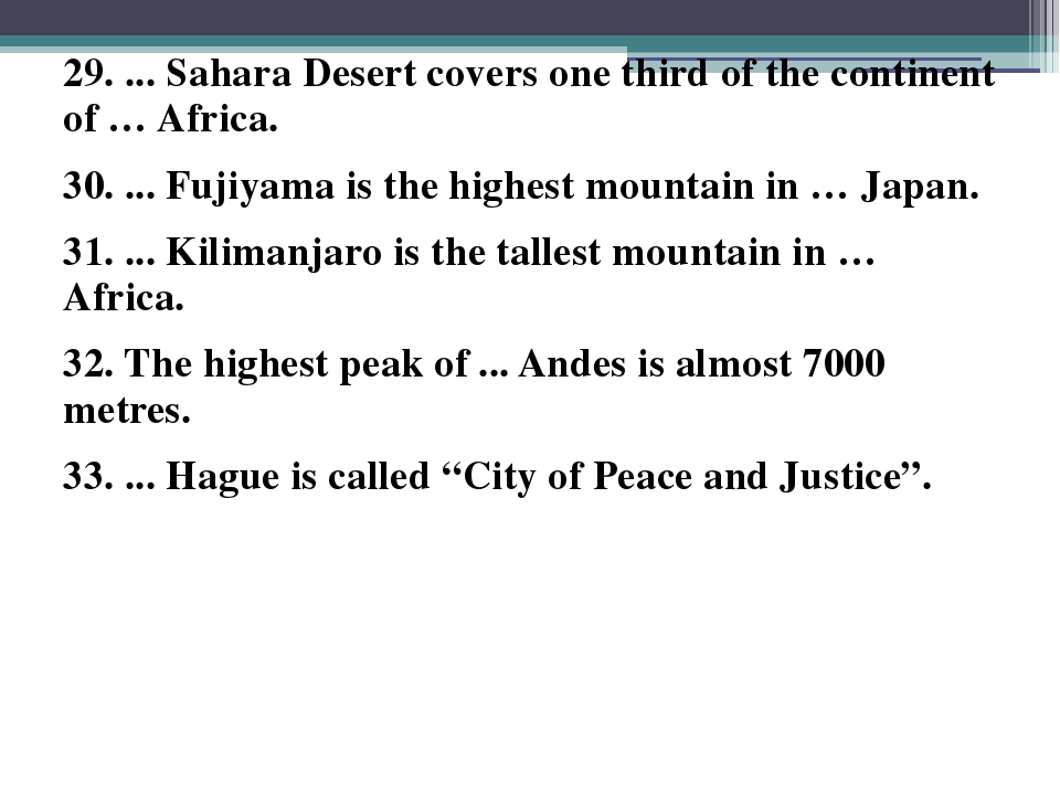 29. ... Sahara Desert covers one third of the continent of … Africa. 30. ......