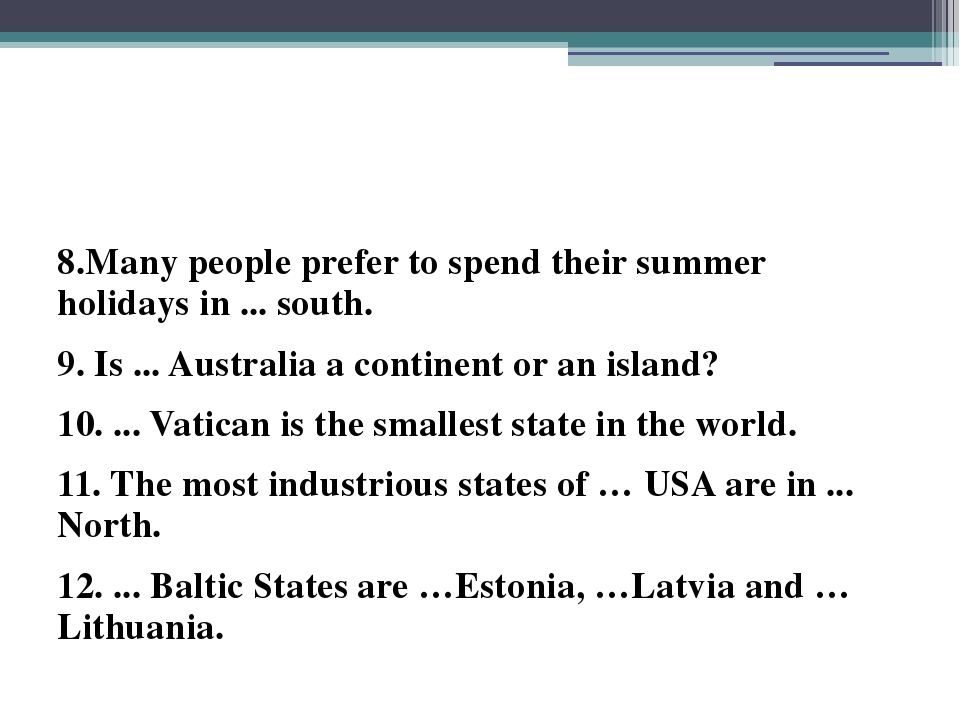 8.Many people prefer to spend their summer holidays in ... south. 9. Is ......