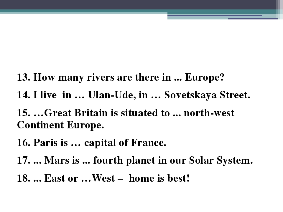 13. How many rivers are there in ... Europe? 14. I live in … Ulan-Ude, in …...
