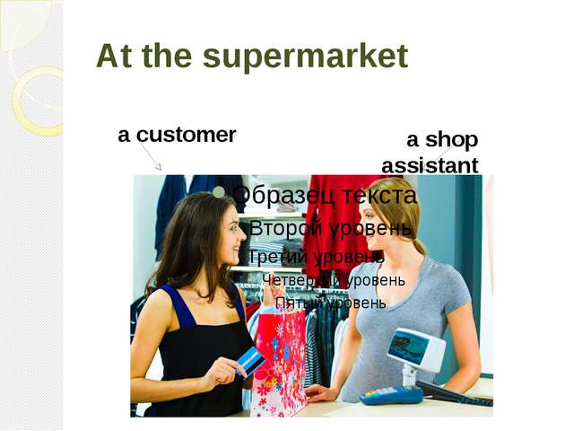 At the supermarket a customer a shop assistant