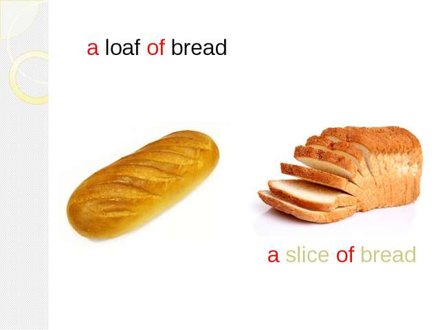 a loaf of bread a slice of bread