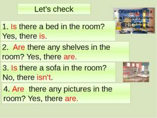 Let's check 1. Is there a bed in the room? Yes, there is. 2. Are there any sh