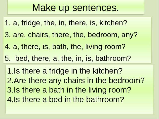 Make up sentences. a, fridge, the, in, there, is, kitchen? are, chairs, there...