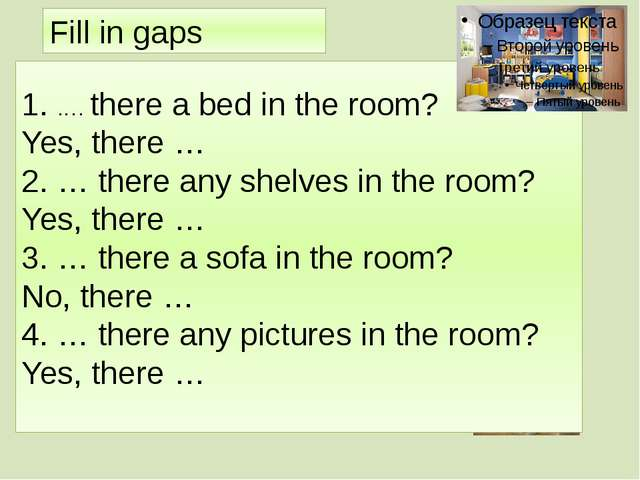 1. .… there a bed in the room? Yes, there … 2. … there any shelves in the ro...