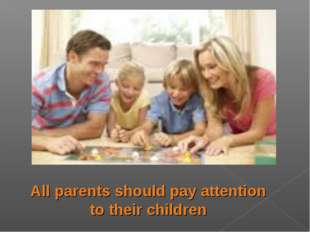 All parents should pay attention to their children
