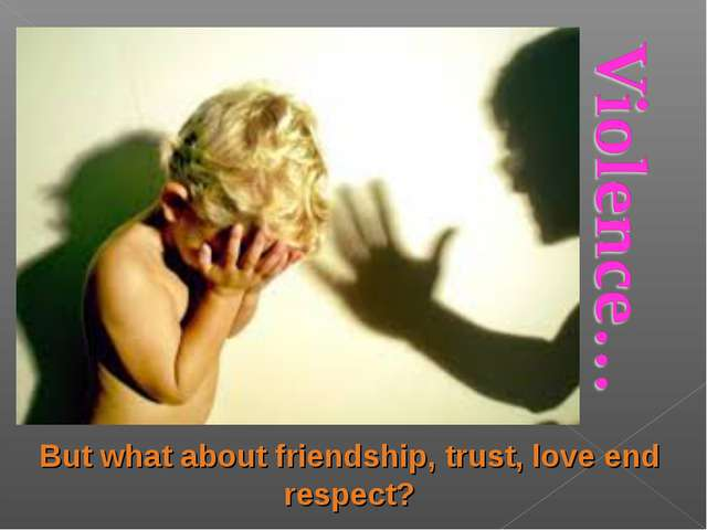 But what about friendship, trust, love end respect?