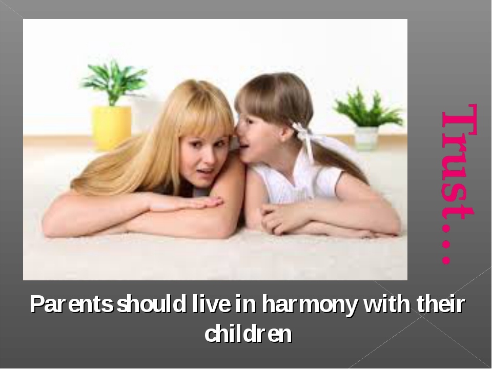 Parents should live in harmony with their children