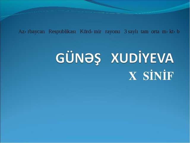 X SİNİF Azərbaycan Respublikası Kürdəmir rayonu 3 saylı tam orta məktəb