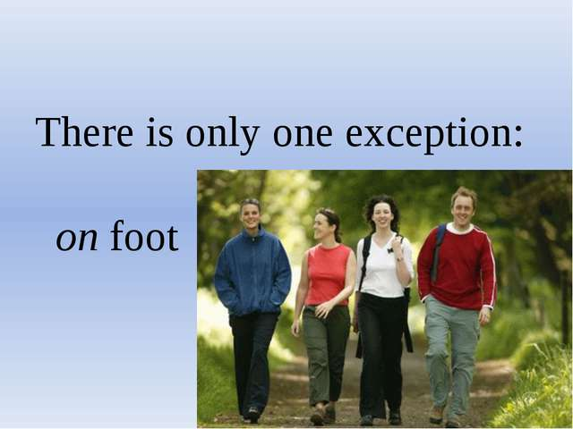 There is only one exception: on foot