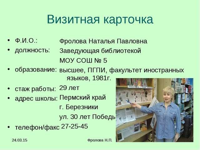 * Фролова Н.П. * Визитная карточка Ф.И.О.: должность: образование: стаж работ...