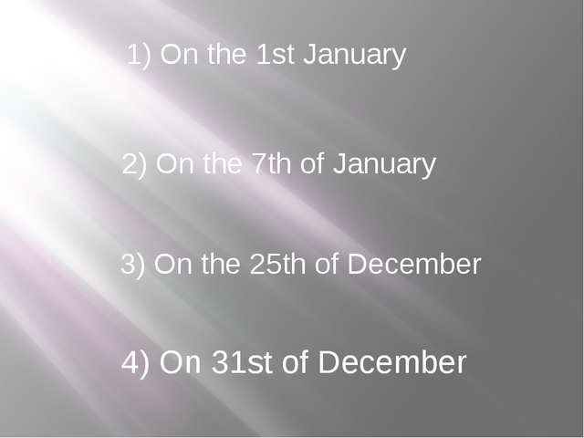 1) On the 1st January 2) On the 7th of January 3) On the 25th of December 4)...