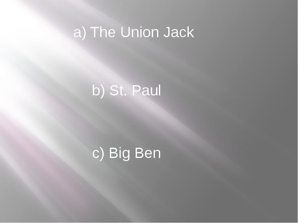 a) The Union Jack b) St. Paul c) Big Ben
