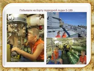 Побывали на борту подводной лодки S-189…