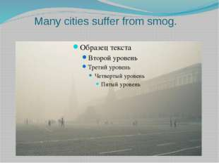 Many cities suffer from smog.