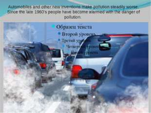 Automobiles and other new inventions make pollution steadily worse. Since the